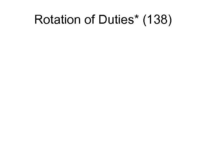 Rotation of Duties* (138)
