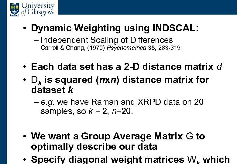 Dynamic Weighting • Dynamic Weighting using INDSCAL: – Independent Scaling of Differences Carroll &