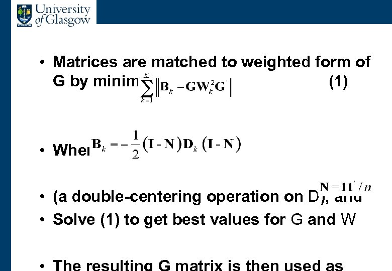 Dynamic Weighting • Matrices are matched to weighted form of G by minimising (1)