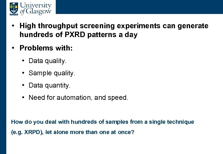 The Problem • High throughput screening experiments can generate hundreds of PXRD patterns a