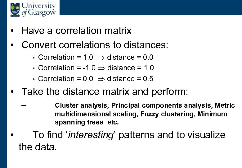 Correlations and Distances • Have a correlation matrix • Convert correlations to distances: Correlation