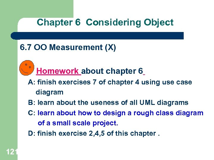 Chapter 6 Considering Object 6. 7 OO Measurement (X) Homework about chapter 6 A: