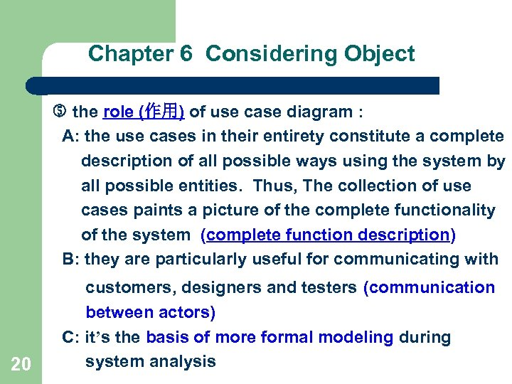 Chapter 6 Considering Object the role (作用) of use case diagram : A: the