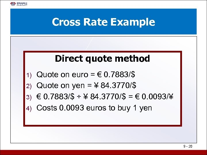 Cross Rate Example Direct quote method 1) 2) 3) 4) Quote on euro =
