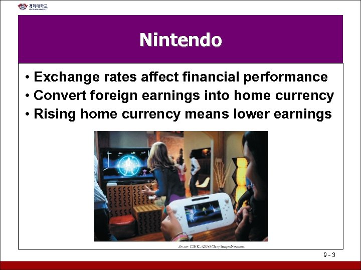 Nintendo • Exchange rates affect financial performance • Convert foreign earnings into home currency