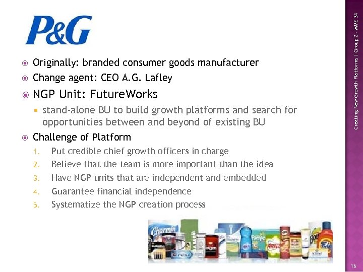 NGP Unit: Future. Works stand-alone BU to build growth platforms and search for