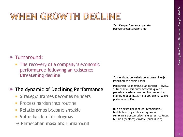 Turnaround: The recovery of a company's economic performance following an existence threatening decline