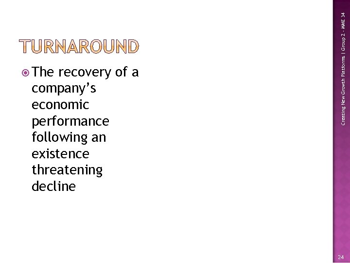 recovery of a company's economic performance following an existence threatening decline Creating New Growth