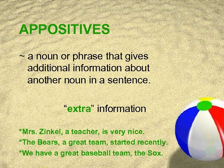 APPOSITIVES ~ a noun or phrase that gives additional information about another noun in