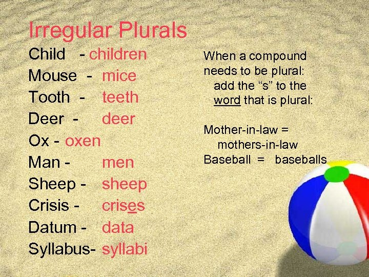 Irregular Plurals Child - children Mouse - mice Tooth - teeth Deer - deer