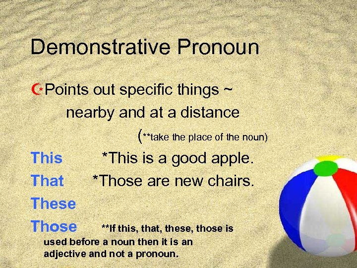 Demonstrative Pronoun ZPoints out specific things ~ nearby and at a distance (**take the