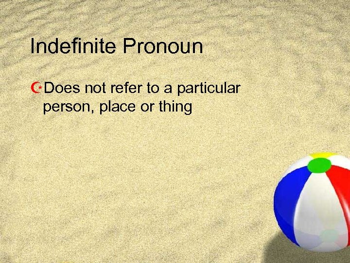 Indefinite Pronoun ZDoes not refer to a particular person, place or thing