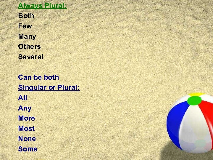 Always Plural: Both Few Many Others Several Can be both Singular or Plural: All