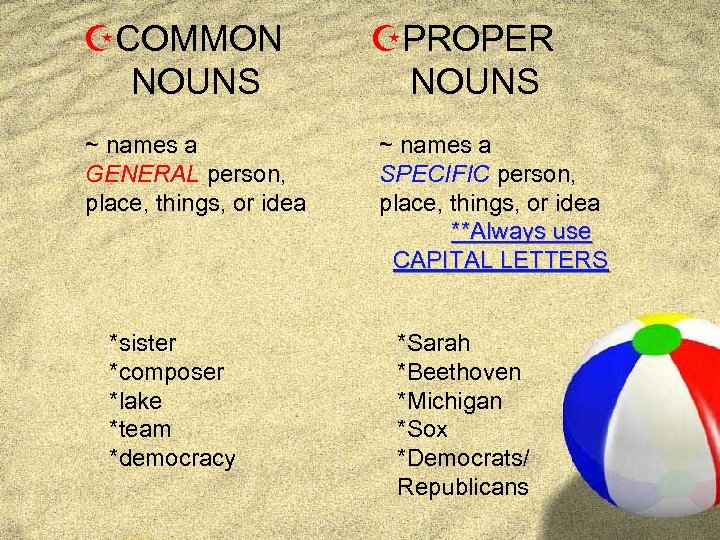 ZCOMMON NOUNS ~ names a GENERAL person, place, things, or idea *sister *composer *lake