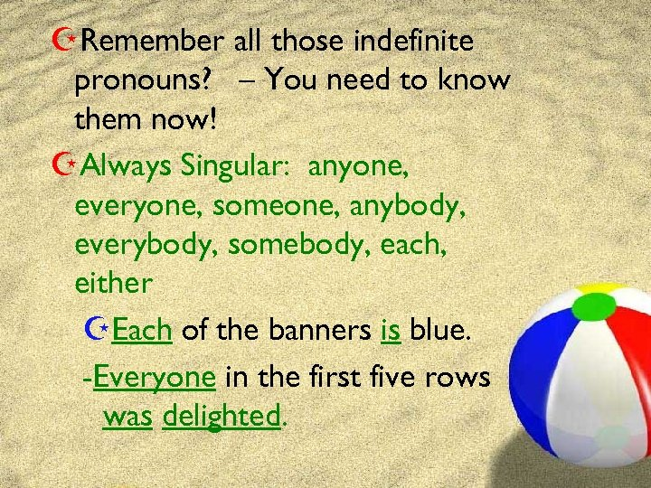 ZRemember all those indefinite pronouns? – You need to know them now! ZAlways Singular: