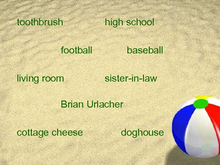 toothbrush high school football living room baseball sister-in-law Brian Urlacher cottage cheese doghouse