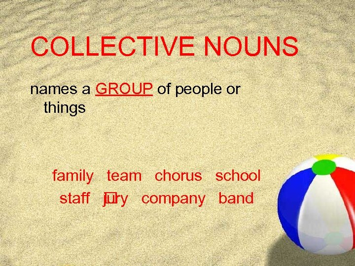 COLLECTIVE NOUNS names a GROUP of people or things family team chorus school staff
