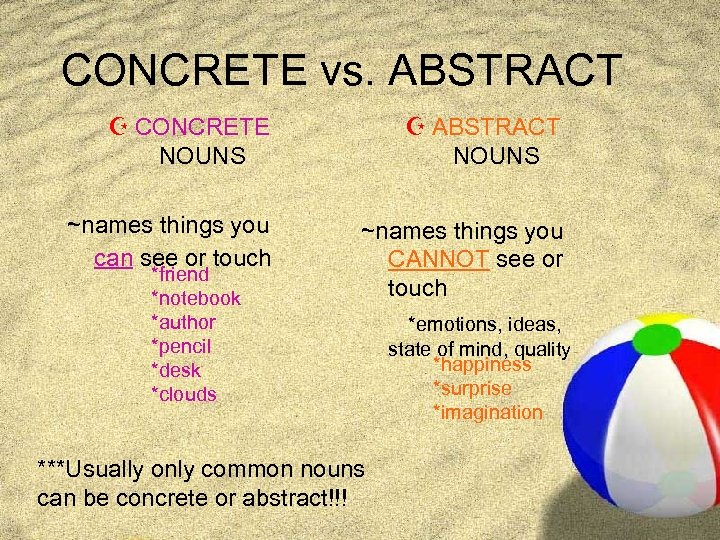 CONCRETE vs. ABSTRACT Z CONCRETE NOUNS Z ABSTRACT NOUNS ~names things you can see