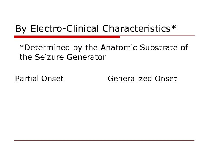By Electro-Clinical Characteristics* *Determined by the Anatomic Substrate of the Seizure Generator Partial Onset