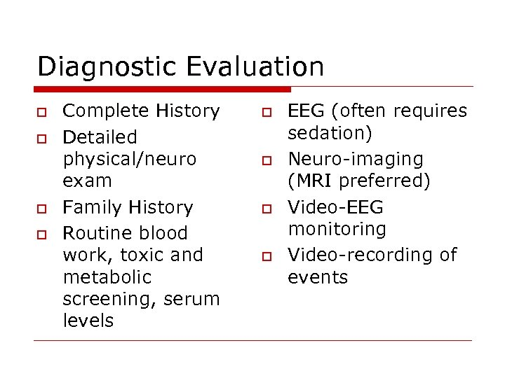 Diagnostic Evaluation o o Complete History Detailed physical/neuro exam Family History Routine blood work,