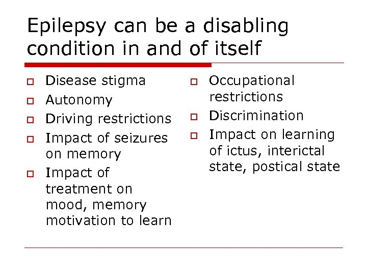 Epilepsy can be a disabling condition in and of itself o o o Disease