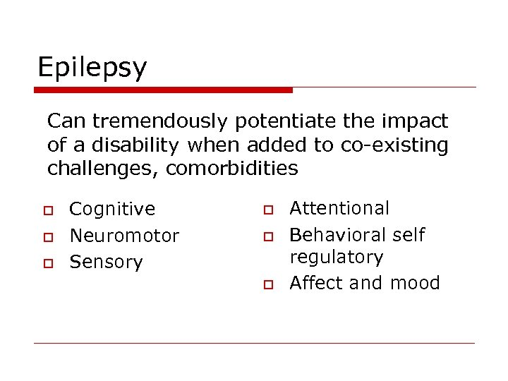 Epilepsy Can tremendously potentiate the impact of a disability when added to co-existing challenges,
