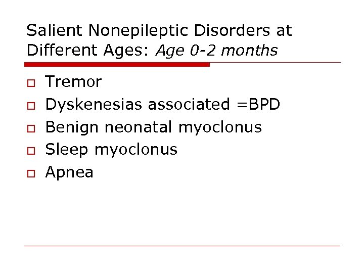 Salient Nonepileptic Disorders at Different Ages: Age 0 -2 months o o o Tremor