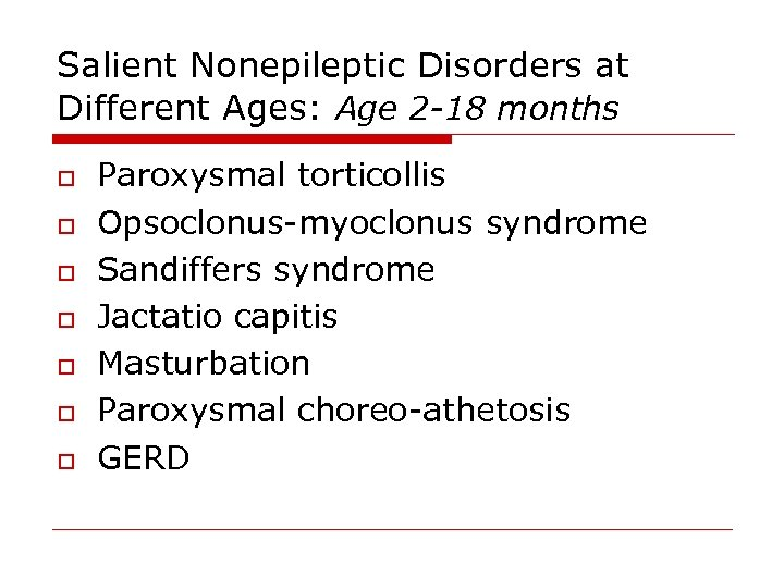 Salient Nonepileptic Disorders at Different Ages: Age 2 -18 months o o o o