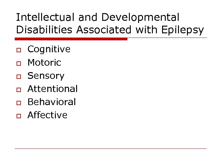 Intellectual and Developmental Disabilities Associated with Epilepsy o o o Cognitive Motoric Sensory Attentional