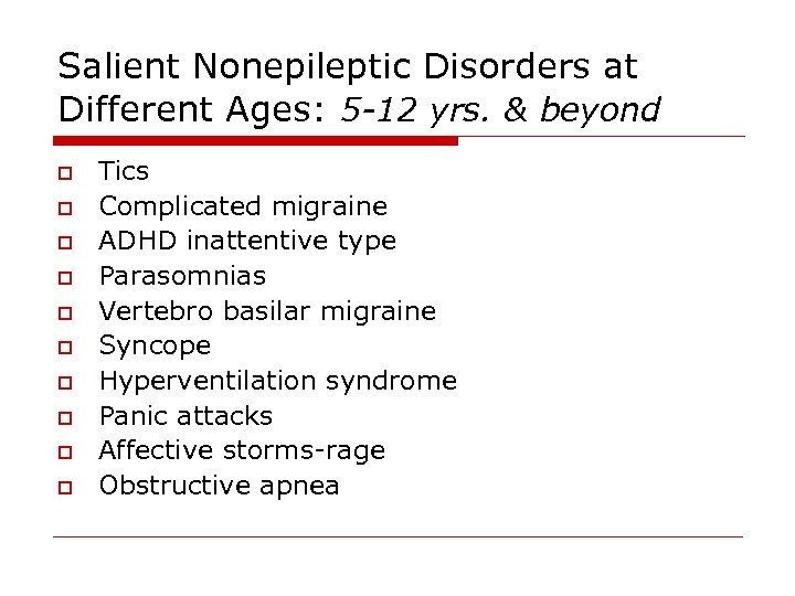 Salient Nonepileptic Disorders at Different Ages: 5 -12 yrs. & beyond o o o
