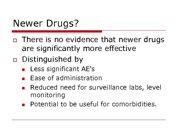 Newer Drugs? o o There is no evidence that newer drugs are significantly more