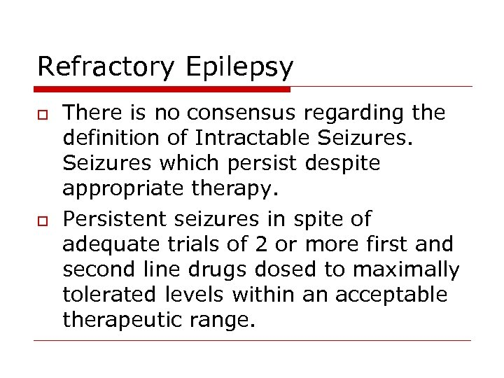 Refractory Epilepsy o o There is no consensus regarding the definition of Intractable Seizures