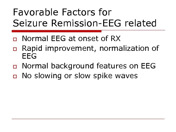 Favorable Factors for Seizure Remission-EEG related o o Normal EEG at onset of RX