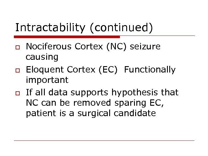 Intractability (continued) o o o Nociferous Cortex (NC) seizure causing Eloquent Cortex (EC) Functionally