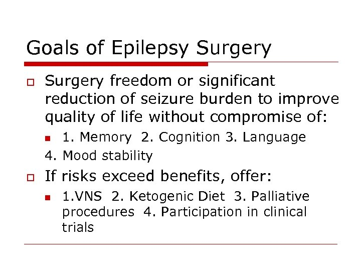 Goals of Epilepsy Surgery o Surgery freedom or significant reduction of seizure burden to