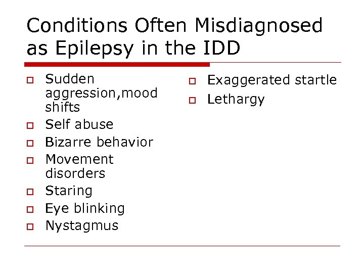 Conditions Often Misdiagnosed as Epilepsy in the IDD o o o o Sudden aggression,