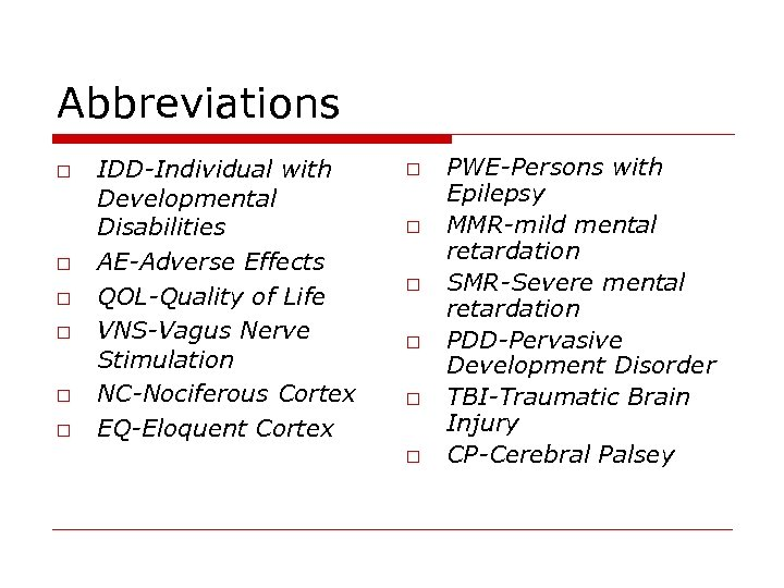 Abbreviations o o o IDD-Individual with Developmental Disabilities AE-Adverse Effects QOL-Quality of Life VNS-Vagus