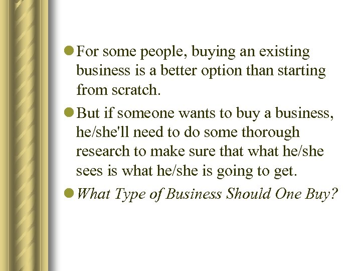 l For some people, buying an existing business is a better option than starting