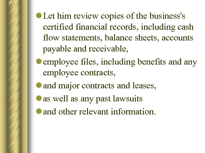 l Let him review copies of the business's certified financial records, including cash flow