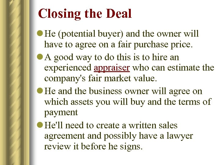 Closing the Deal l He (potential buyer) and the owner will have to agree