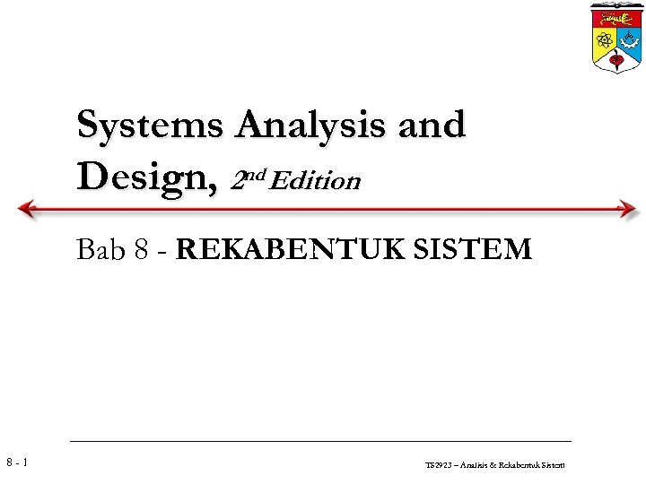 Systems Analysis and Design, 2 nd Edition Bab 8 - REKABENTUK SISTEM 8 -1