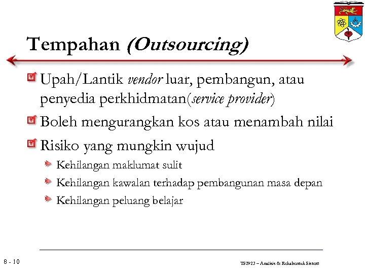 Tempahan (Outsourcing) Upah/Lantik vendor luar, pembangun, atau penyedia perkhidmatan(service provider) Boleh mengurangkan kos atau