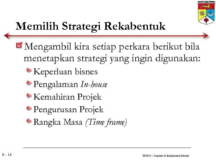 Memilih Strategi Rekabentuk Mengambil kira setiap perkara berikut bila menetapkan strategi yang ingin digunakan: