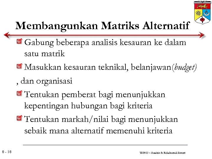 Membangunkan Matriks Alternatif Gabung beberapa analisis kesauran ke dalam satu matrik Masukkan kesauran teknikal,