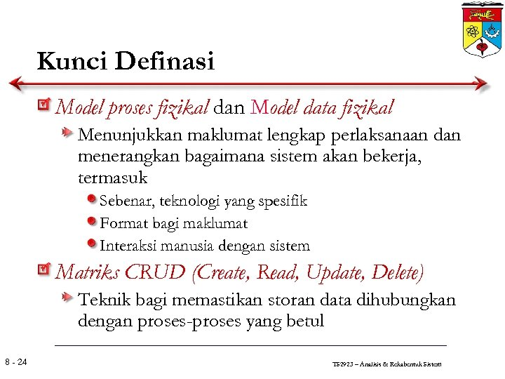 Kunci Definasi Model proses fizikal dan Model data fizikal Menunjukkan maklumat lengkap perlaksanaan dan