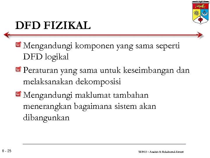 DFD FIZIKAL Mengandungi komponen yang sama seperti DFD logikal Peraturan yang sama untuk keseimbangan
