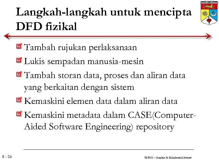 Langkah-langkah untuk mencipta DFD fizikal Tambah rujukan perlaksanaan Lukis sempadan manusia-mesin Tambah storan data,
