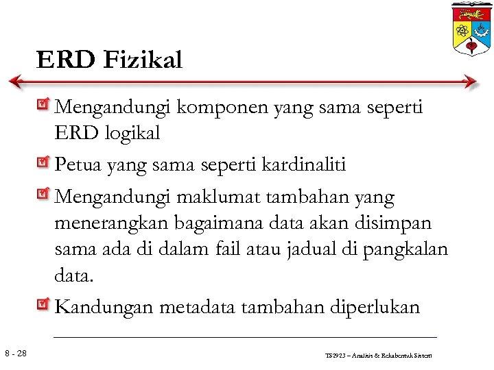 ERD Fizikal Mengandungi komponen yang sama seperti ERD logikal Petua yang sama seperti kardinaliti