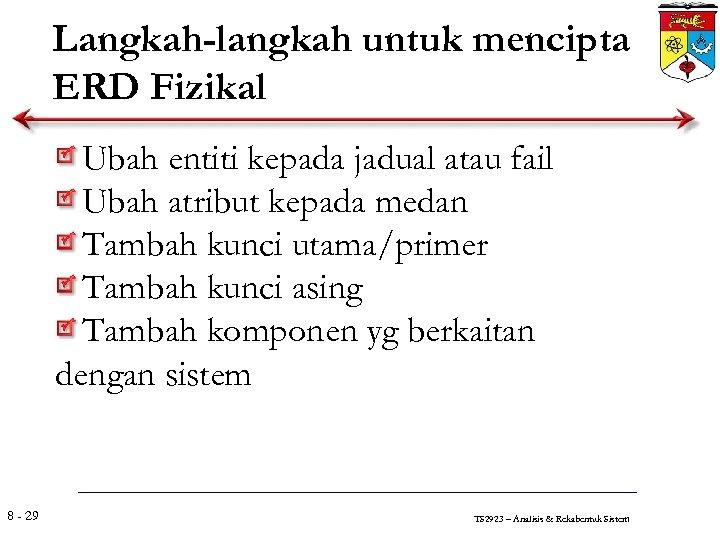 Langkah-langkah untuk mencipta ERD Fizikal Ubah entiti kepada jadual atau fail Ubah atribut kepada