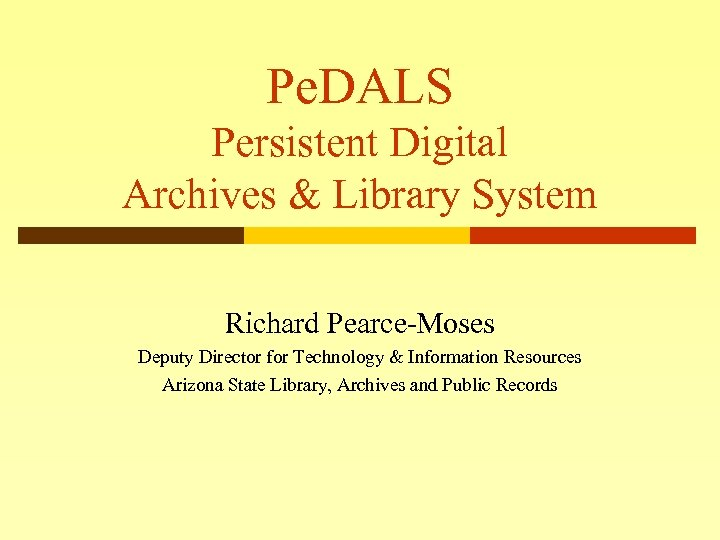 Pe. DALS Persistent Digital Archives & Library System Richard Pearce-Moses Deputy Director for Technology